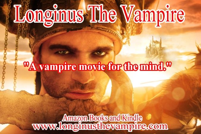 "Longinus The Vampire  5 Stars  ""A vampire movie for the mind.""  Amazon books and Kindle  www.longinusthevampire.com  #vampires #demons #horror #sexy"