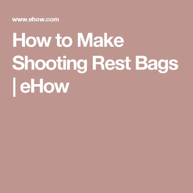 How to Make Shooting Rest Bags | eHow