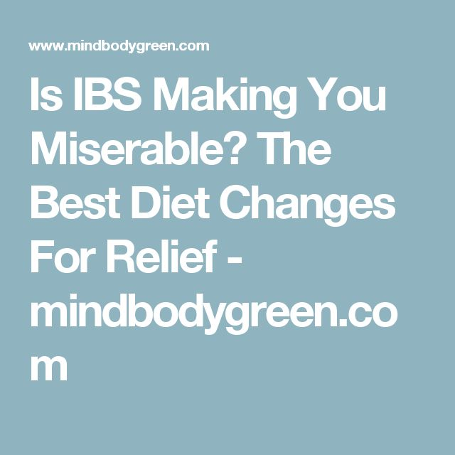 Is IBS Making You Miserable? The Best Diet Changes For Relief - mindbodygreen.com