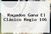 http://tecnoautos.com/wp-content/uploads/imagenes/tendencias/thumbs/rayados-gana-el-clasico-regio-106.jpg Clasico Regio. Rayados gana El Clásico Regio 106, Enlaces, Imágenes, Videos y Tweets - http://tecnoautos.com/actualidad/clasico-regio-rayados-gana-el-clasico-regio-106/