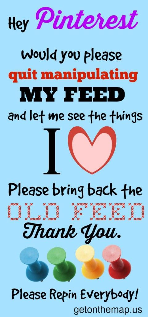 Pinterest – Please Bring Back the Old Feed | Please repin, like and share if you agree. Thank you!