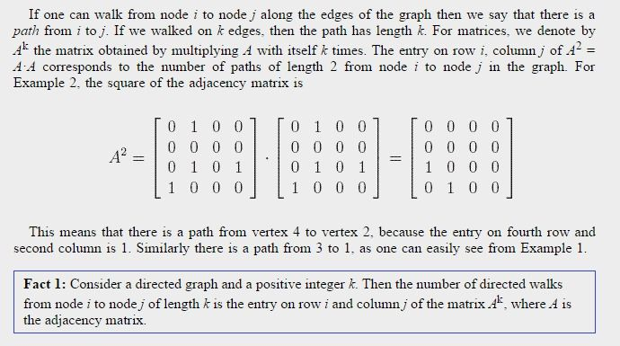 Consider a directed graph and a positive integer k. Then the number of directed walks from node i to node j of length k is the entry on row i and column j of the matrix Ak, where A is the adjacency matrix.