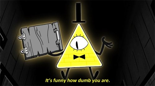 I got: It's funny how dumb you are.! What Gravity Falls Insult are You? (Ha Ha Yes!)