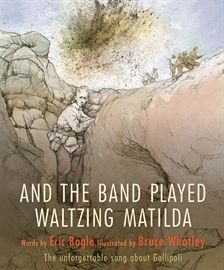 And the Band Played Waltzing Matilda by Bruce Whatley, text by Eric Bogle : Picture book of the year