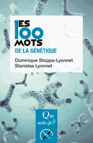 Les 100 mots de la génétique/Dominique  Stoppa-Lyonnet, 2017 Lilliad Cote 576.5 STO http://lilliad-primo.hosted.exlibrisgroup.com/33BUBLIL_VU1:default_scope:33BUBLIL_ALEPH000641190