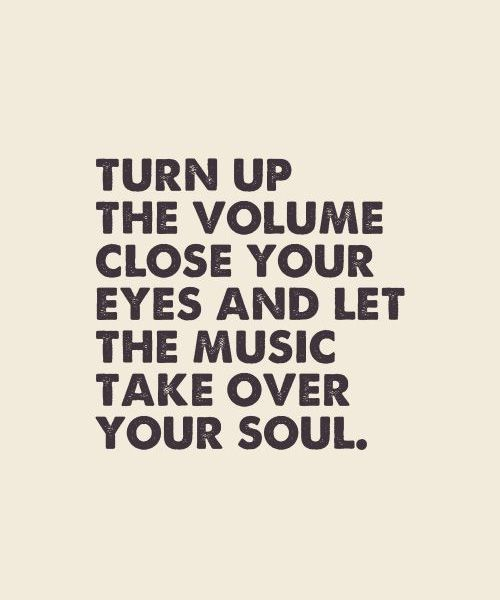 Close Your Eyes and Let The Music Take Over – Great Inspirational Quotes