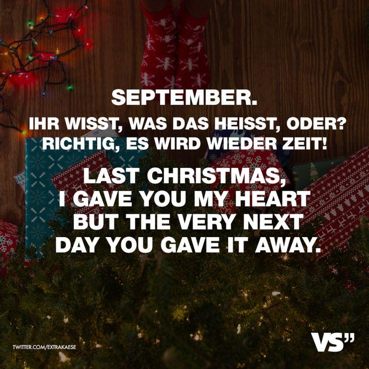 September. Ihr wisst, was das heisst , oder? Richtig, es wird wieder Zeit! Last Christmas, I gave you my heart but the very next day you gave it away