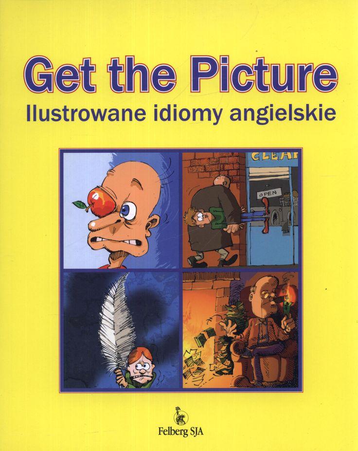 GET THE PICTURE. ILUSTROWANE IDIOMY ANGIELSKIE Chyb Jerzy KSIĘGARNIA INTERNETOWA AURELUS