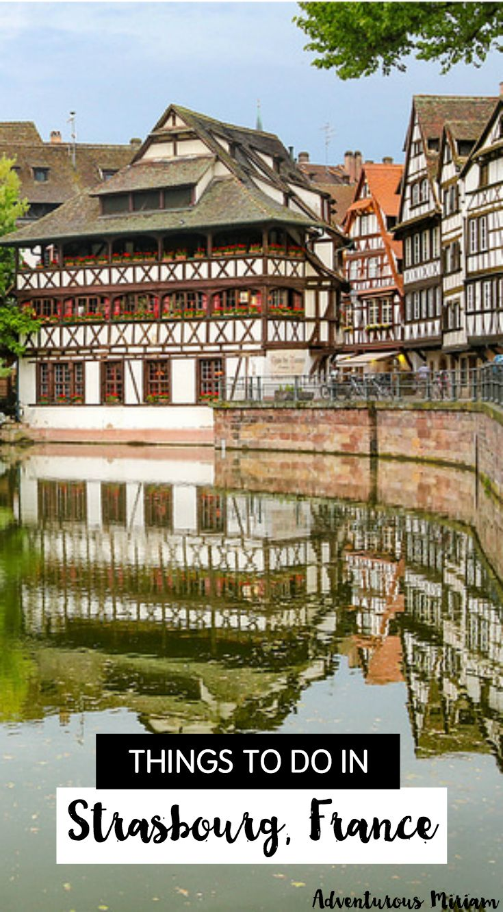 """The number one attraction in Strasbourg is Petite France (""""Little France""""), which is the historic part of town. What makes it special is the half-timbered houses that reflect in the water along the canal. Notre Dame cathedral and the Alsace food and wine is also big draws for the city! Here's a list of great things to do in Strasbourg, France."""