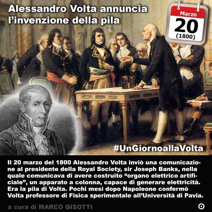 20 marzo 1800: Alessandro Volta annuncia linvenzione della pila  Immaginate un uomo di 55 anni per il tempo dunque già avanti con gli anni. Non unetà da geniale e precoce inventore quanto quella di uno studioso che abbia già una carriera consolidata. Solo che fin da giovane ha dimostrato il suo interesse di più la sua passione verso i fenomeni elettrici. Al punto da non temere di andare controcorrente (e non è un gioco di parole) rispetto a scienziati del tempo assai stimati e affermati come…