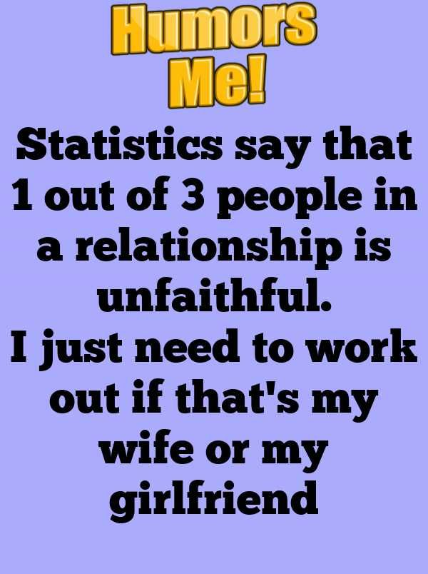 Statistics Say That 1 Out Of 3 People In A Relationship Is Unfaithful Relationship Jokes Unfaithful Quotes Relationship
