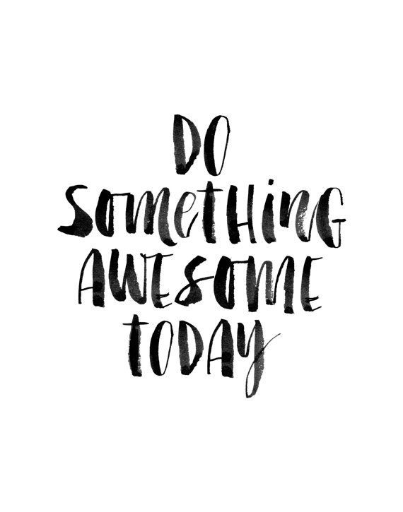 Do something awesome today :)