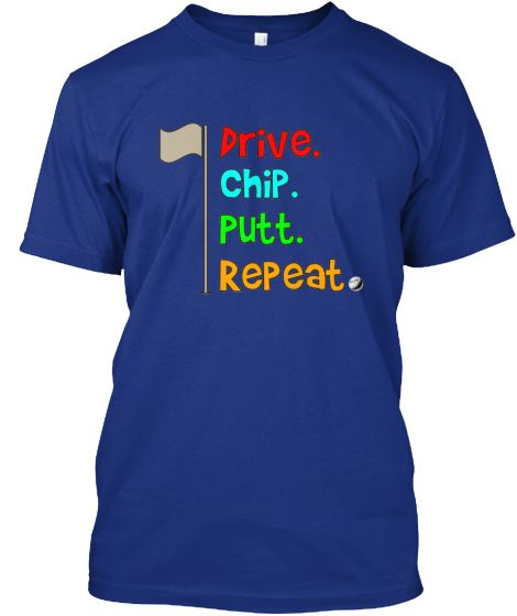 Drive. Chip. Putt. Repeat. | Teespring