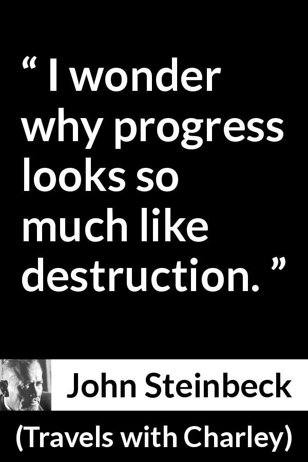 John Steinbeck Quote About Destruction From Travels With Charley