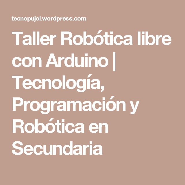 Taller Robótica libre con Arduino | Tecnología, Programación y Robótica en Secundaria
