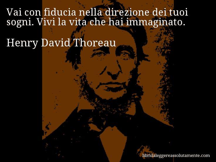 Aforisma di Henry David Thoreau , Vai con fiducia nella direzione dei tuoi sogni. Vivi la vita che hai immaginato.