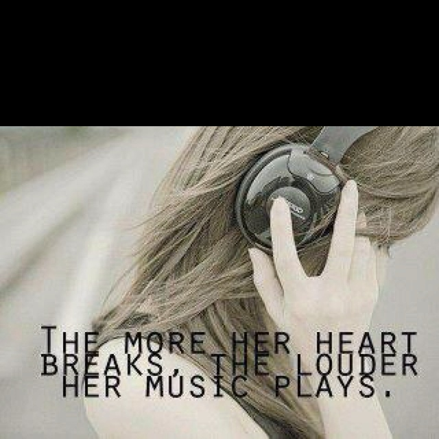Quanto mais o seu coração quebra, o mais alto a música toca.