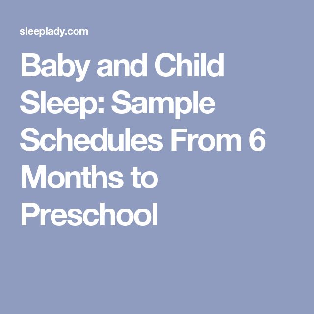 Baby and Child Sleep: Sample Schedules From 6 Months to Preschool