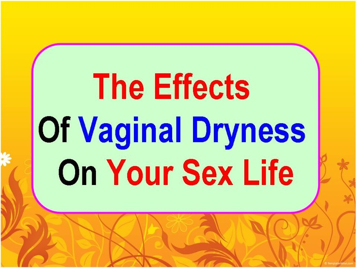 The Effects Of Vaginal Dryness On Your Sex life...You must know this...