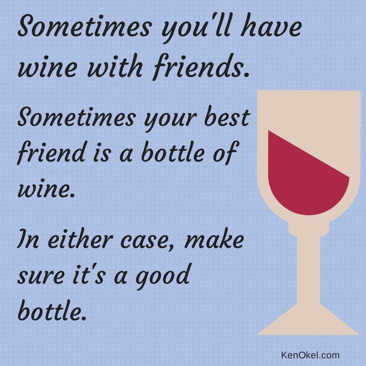 Welcome the weekend. Drink wine.