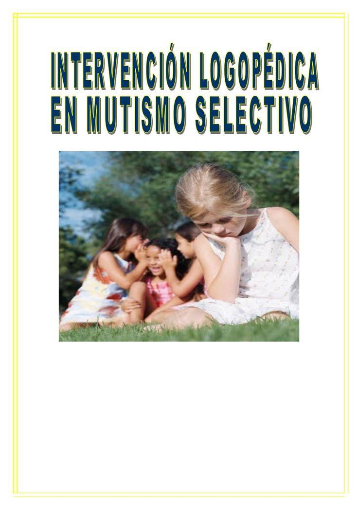Intervención logopédica en mutismo selectivo by Juan Alfonso Pérez Marín via slideshare