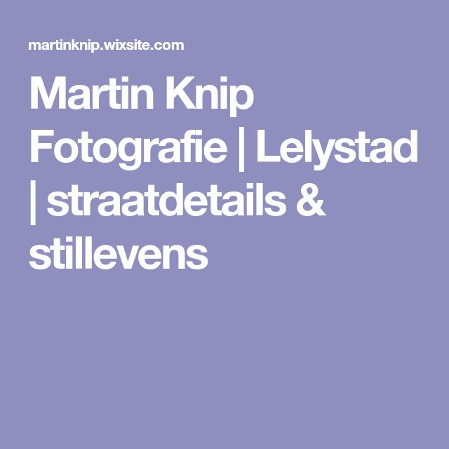 Martin Knip Fotografie | Lelystad | straatdetails & stillevens