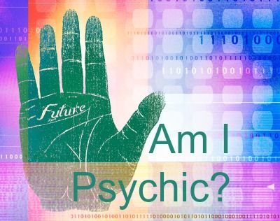 Why would someone ask - am I psychic ? Surely if you were psychic you would know and be involved in one level or another.
