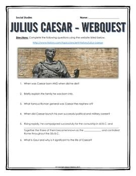 Julius Caesar - Webquest with Key (Ancient Rome) - This 6 page document contains a webquest and teachers key related to the history of Julius Caesar during Ancient Rome. It contains 16 questions from the history.com website.  Your students will learn about the life of Julius Caesar in Ancient Rome. It covers all of the major people, themes and events related to the life of Julius Caesar in Ancient Rome.