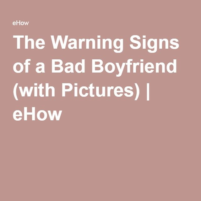 The Warning Signs of a Bad Boyfriend (with Pictures) | eHow
