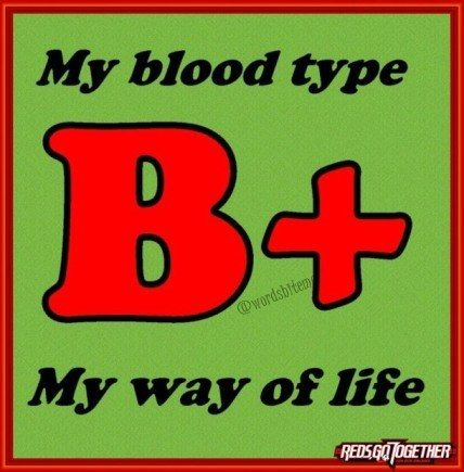 B+, my blood type, my way of life