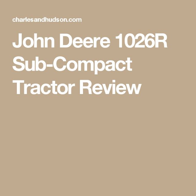 John Deere 1026R Sub-Compact Tractor Review