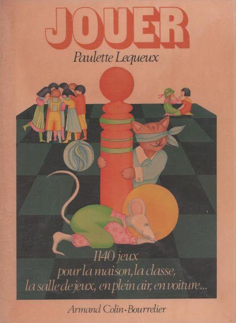 Paulette Lequeux, Jouer, 1140 jeux pour la maison, la classe, la salle de jeux, en plein air, en voiture, ... (1979)