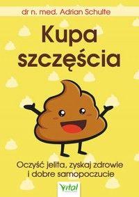 Kupa szczęścia. Oczyść jelita, zyskaj zdrowie i dobre samopoczucie - Adrian Schulte - Aros - dyskont książkowy - tanie książki