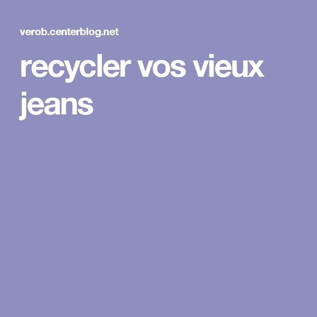 recycler vos vieux jeans