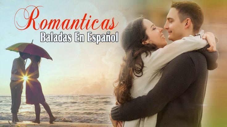 Las Mejores Baladas Romanticas de todos los tiempos en Español - Cancion...