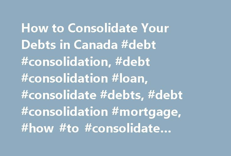 How to Consolidate Your Debts in Canada #debt #consolidation, #debt #consolidation #loan, #consolidate #debts, #debt #consolidation #mortgage, #how #to #consolidate #your #debts, #canada http://west-virginia.remmont.com/how-to-consolidate-your-debts-in-canada-debt-consolidation-debt-consolidation-loan-consolidate-debts-debt-consolidation-mortgage-how-to-consolidate-your-debts-canada/  # How to Consolidate Your Debts in Canada If you have a number of debts, you may wish to merge them all into…