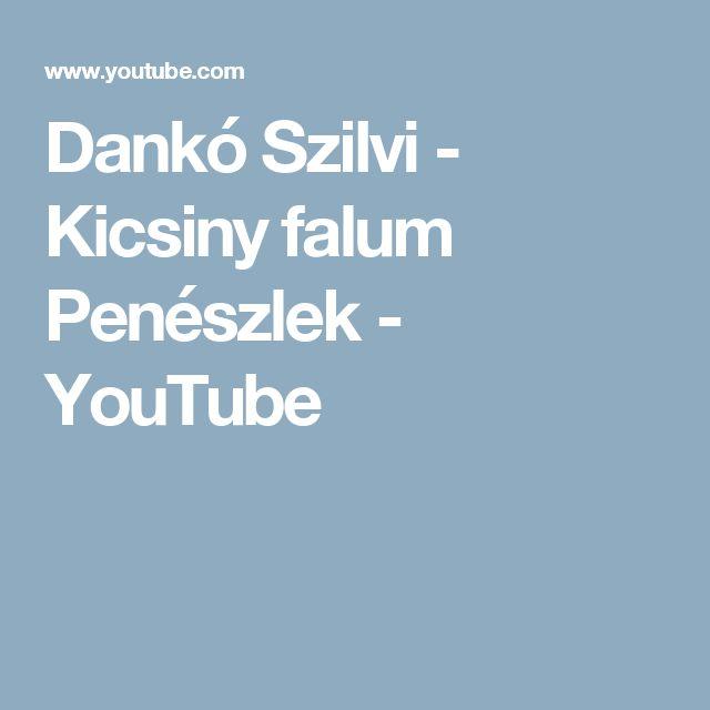 Dankó Szilvi - Kicsiny falum Penészlek - YouTube