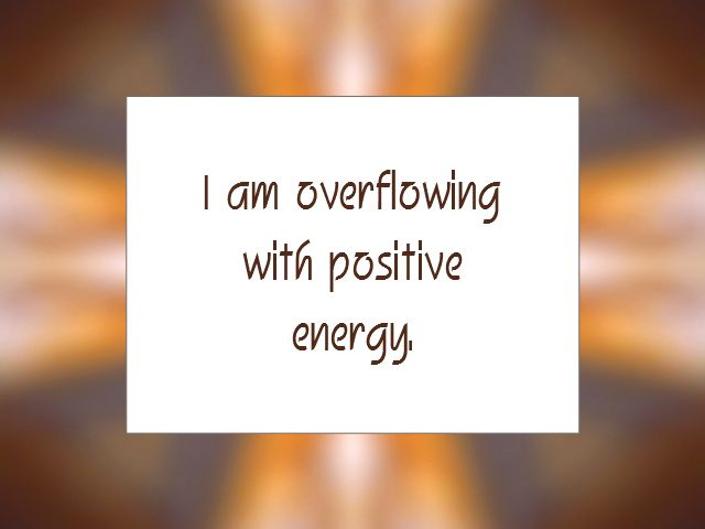 "Daily Affirmation for October 7, 2015 #affirmation #inspiration - ""I am overflowing with positive energy."""