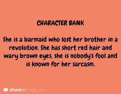 She is a barmaid who lost her brother in a revolution. She has short red hair and wary brown eyes, she is nobody's fool and is known for sarcasm.
