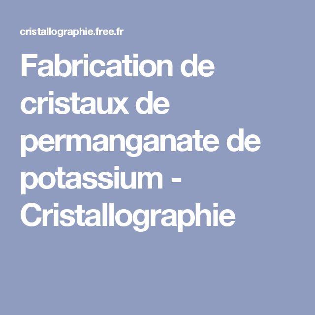 Fabrication de cristaux de permanganate de potassium - Cristallographie