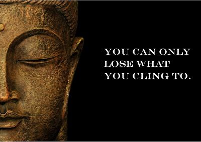 You can only loose what you cling to.