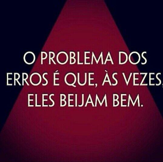 O Problema dos erros é que, às vezes eles beijam bem.