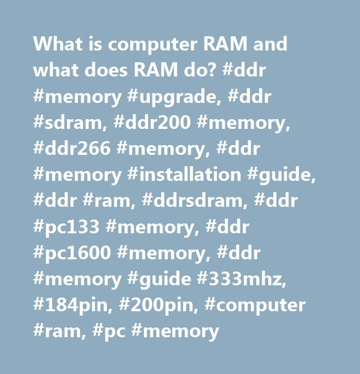 What is computer RAM and what does RAM do? #ddr #memory #upgrade, #ddr #sdram, #ddr200 #memory, #ddr266 #memory, #ddr #memory #installation #guide, #ddr #ram, #ddrsdram, #ddr #pc133 #memory, #ddr #pc1600 #memory, #ddr #memory #guide #333mhz, #184pin, #200pin, #computer #ram, #pc #memory http://tucson.remmont.com/what-is-computer-ram-and-what-does-ram-do-ddr-memory-upgrade-ddr-sdram-ddr200-memory-ddr266-memory-ddr-memory-installation-guide-ddr-ram-ddrsdram-ddr-pc133-memory-ddr-pc1/  # What is…