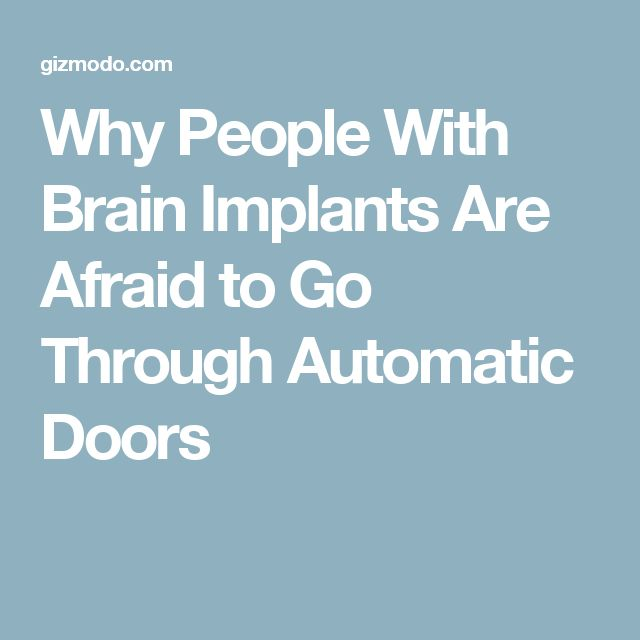 Why People With Brain Implants Are Afraid to Go Through Automatic Doors