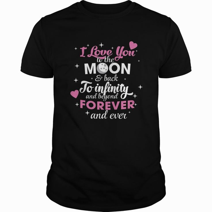 I love you T-shirt , I love you to the moon and back to infi, Order HERE ==> https://www.sunfrog.com/LifeStyle/114059590-433188928.html?53624, Please tag & share with your friends who would love it , #christmasgifts #birthdaygifts #renegadelife  #redhead sayings hair colors, #redhead sayings people, redhead sayings life  #weddings #women #running #swimming #workouts #cooking #receipe