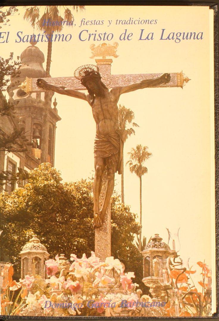 El Santísimo Cristo de la Laguna : historia, fiestas y tradiciones / Domingo García Barbuzano.1985. http://absysnetweb.bbtk.ull.es/cgi-bin/abnetopac01?TITN=139559