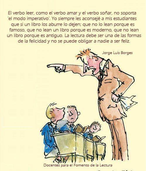 Me encanta esta idea por Jorge Luis Borges: El verbo leer... no soporta 'el modo imperativo...'