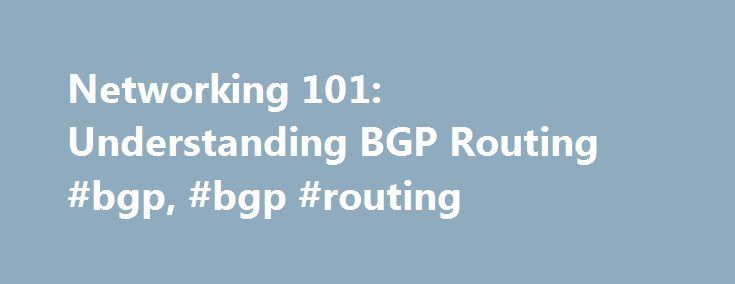 Networking 101: Understanding BGP Routing #bgp, #bgp #routing http://degree.nef2.com/networking-101-understanding-bgp-routing-bgp-bgp-routing/  # Networking 101: Understanding BGP Routing Border Gateway Protocol (BGP) can be critical for successful enterprise network administration. Brush up with our primer. The Border Gateway Protocol (BGP) is the routing protocol of the Internet, used to route traffic across the Internet. For that reason, it's a pretty important protocol, and it can also…