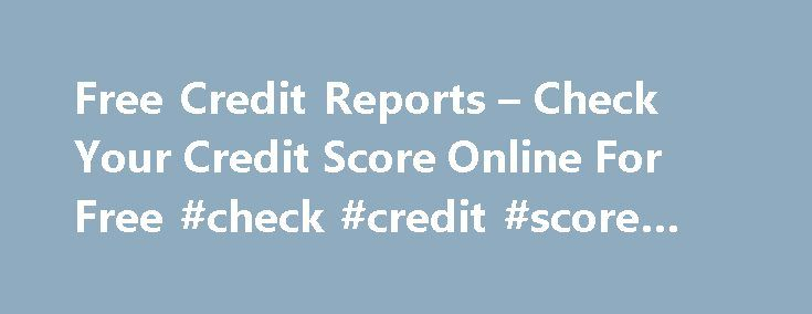 Free Credit Reports – Check Your Credit Score Online For Free #check #credit #score #for #free http://credit.remmont.com/free-credit-reports-check-your-credit-score-online-for-free-check-credit-score-for-free/  #free credit score report # Credit Reports Check Your Credit Score Now – Free! FREE 3-in-1 Credit Report and Triple Read More...The post Free Credit Reports – Check Your Credit Score Online For Free #check #credit #score #for #free appeared first on Credit.