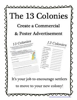13 Colonies - 13 Colonies Project - Commercial Skit and Advertisement - A great final project when studying Colonial America. Students choose one of the 13 colonies to research and then they are responsible for creating a commercial skit and advertisement persuading Europeans to move there!